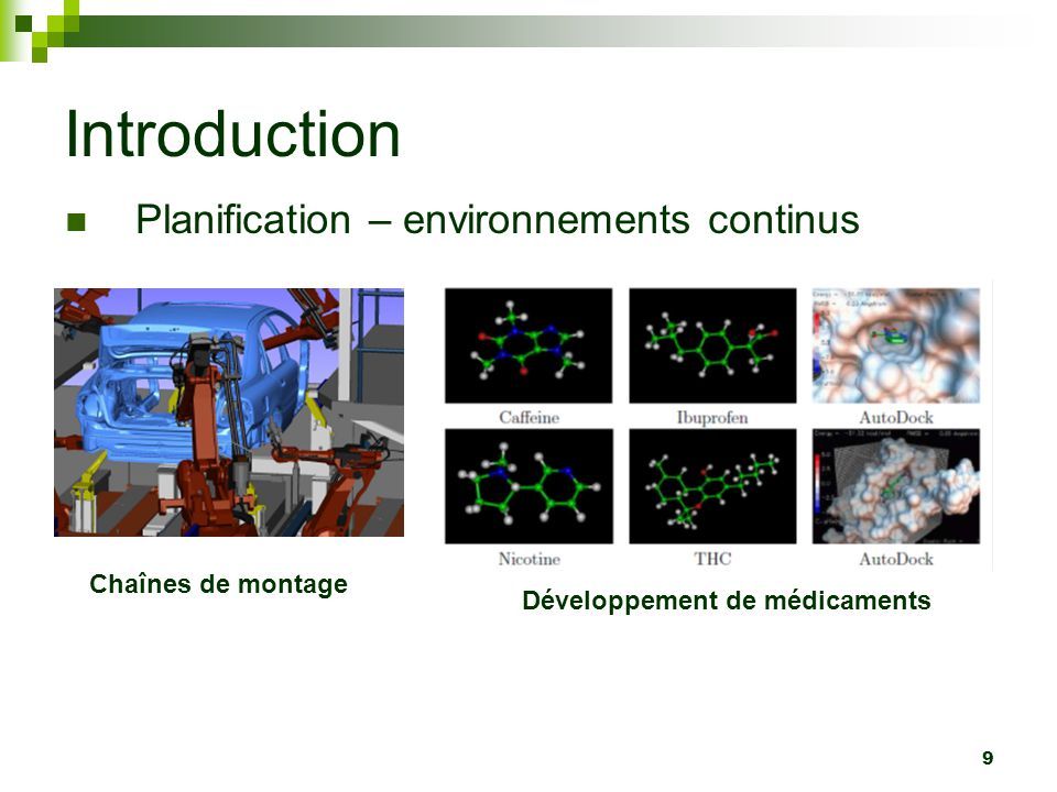 10 Introduction Planification – environnements continus Nombre infini dactions possibles Il serait difficile de toutes les essayer.