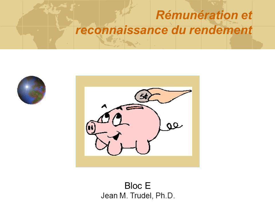 Rémunération et reconnaissance du rendement Bloc E Jean M. Trudel, Ph.D.