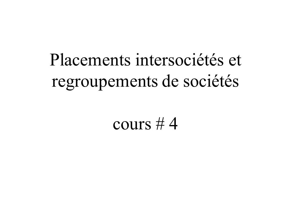 Placements intersociétés et regroupements de sociétés cours # 4