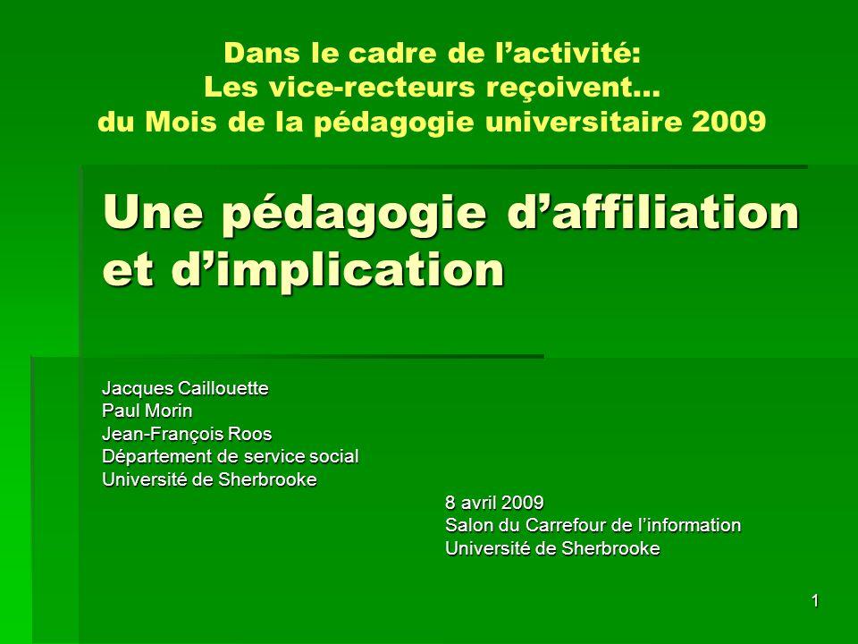 1 Une pédagogie daffiliation et dimplication Jacques Caillouette Paul Morin Jean-François Roos Département de service social Université de Sherbrooke