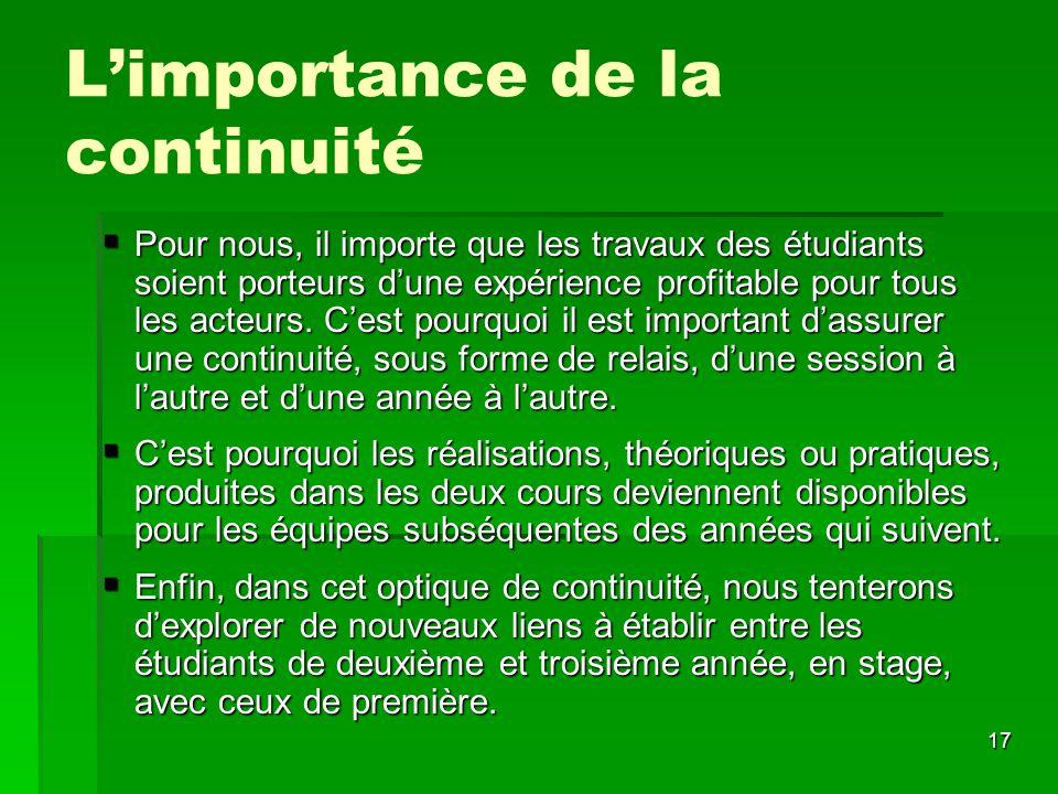 17 Limportance de la continuité Pour nous, il importe que les travaux des étudiants soient porteurs dune expérience profitable pour tous les acteurs.