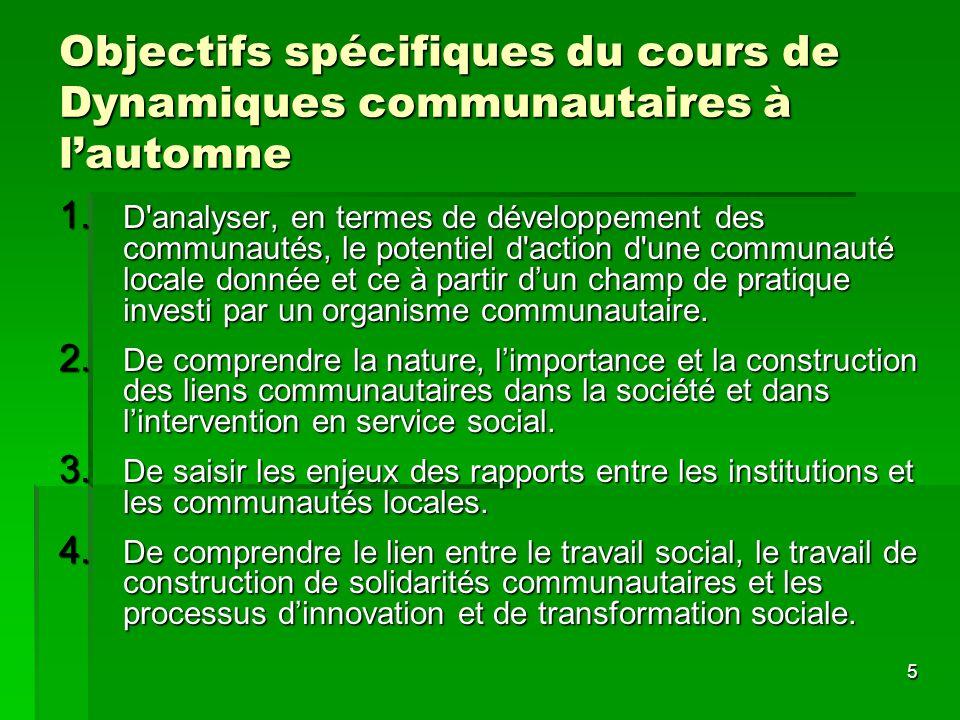 5 Objectifs spécifiques du cours de Dynamiques communautaires à lautomne 1. D'analyser, en termes de développement des communautés, le potentiel d'act