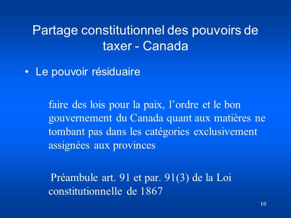 10 Partage constitutionnel des pouvoirs de taxer - Canada Le pouvoir résiduaire faire des lois pour la paix, lordre et le bon gouvernement du Canada q