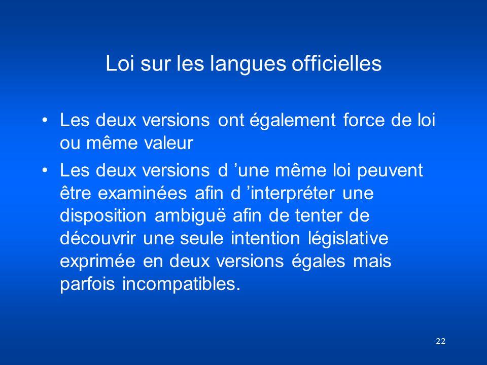 22 Loi sur les langues officielles Les deux versions ont également force de loi ou même valeur Les deux versions d une même loi peuvent être examinées