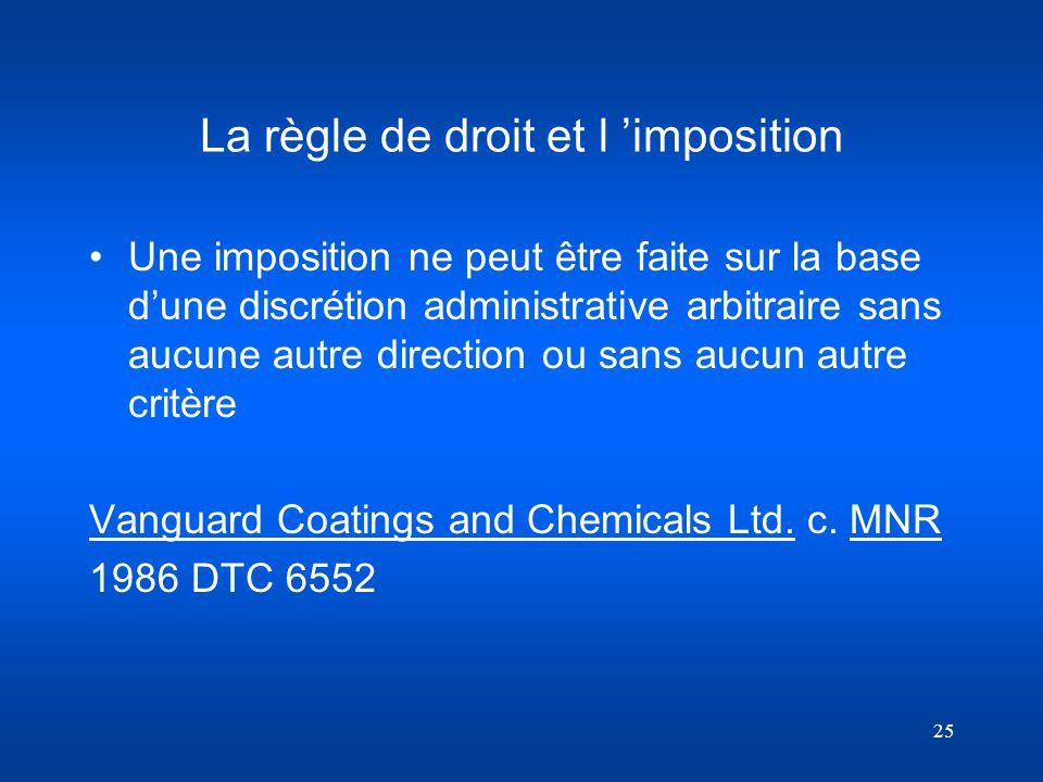 25 La règle de droit et l imposition Une imposition ne peut être faite sur la base dune discrétion administrative arbitraire sans aucune autre directi