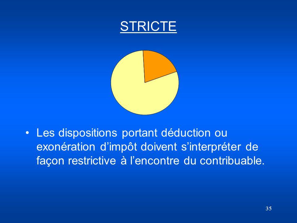 35 STRICTE Les dispositions portant déduction ou exonération dimpôt doivent sinterpréter de façon restrictive à lencontre du contribuable.