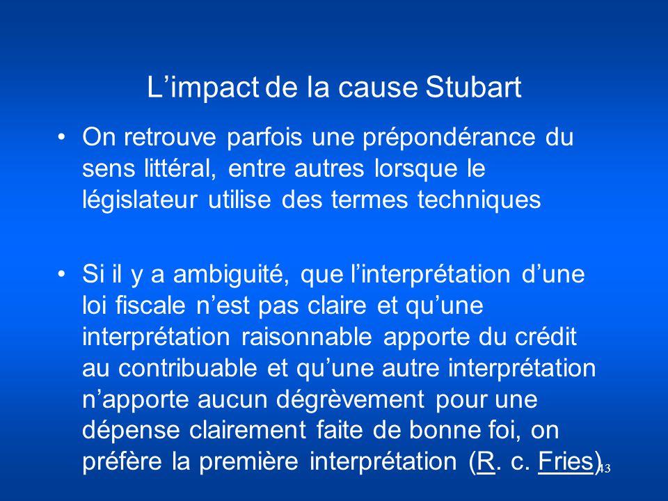 43 Limpact de la cause Stubart On retrouve parfois une prépondérance du sens littéral, entre autres lorsque le législateur utilise des termes techniqu