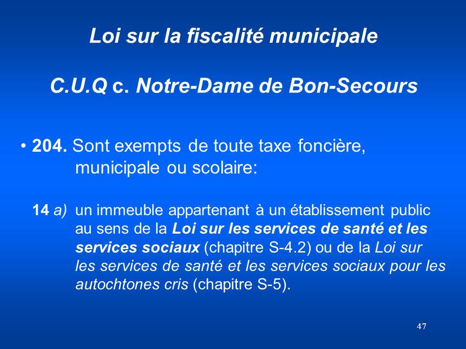 47 Loi sur la fiscalité municipale C.U.Q c. Notre-Dame de Bon-Secours 204. Sont exempts de toute taxe foncière, municipale ou scolaire: 14 a)un immeub