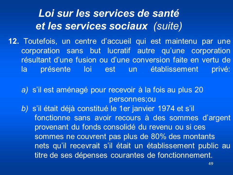 49 Loi sur les services de santé et les services sociaux (suite) 12. Toutefois, un centre daccueil qui est maintenu par une corporation sans but lucra