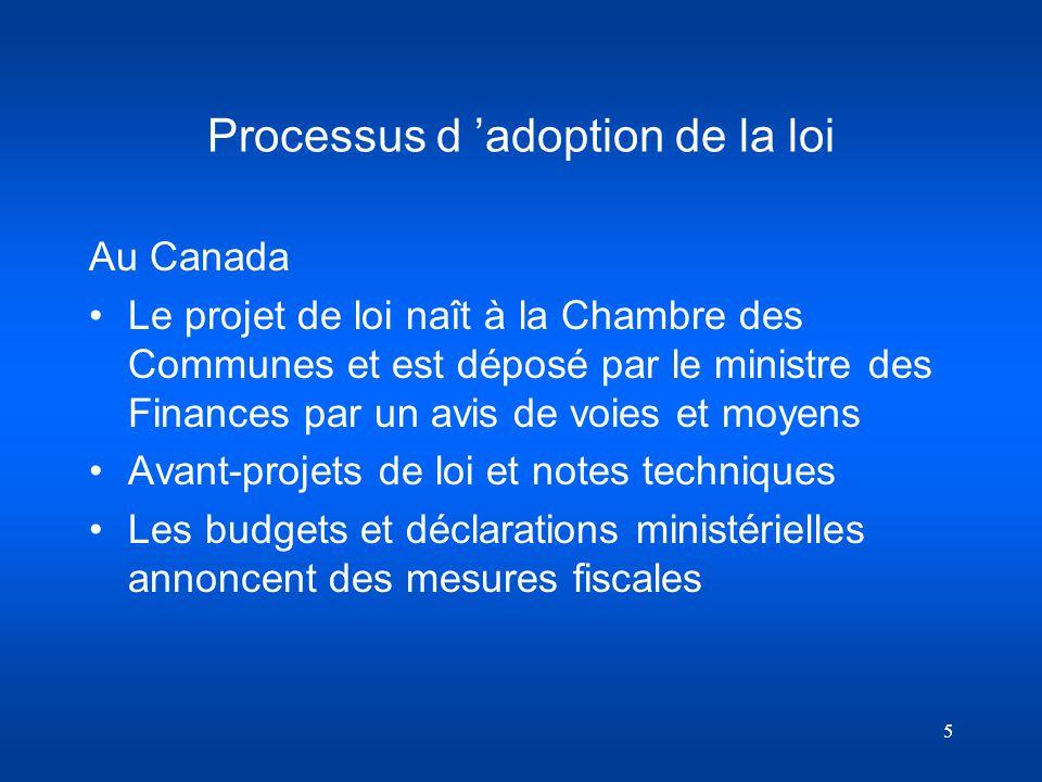 5 Processus d adoption de la loi Au Canada Le projet de loi naît à la Chambre des Communes et est déposé par le ministre des Finances par un avis de v