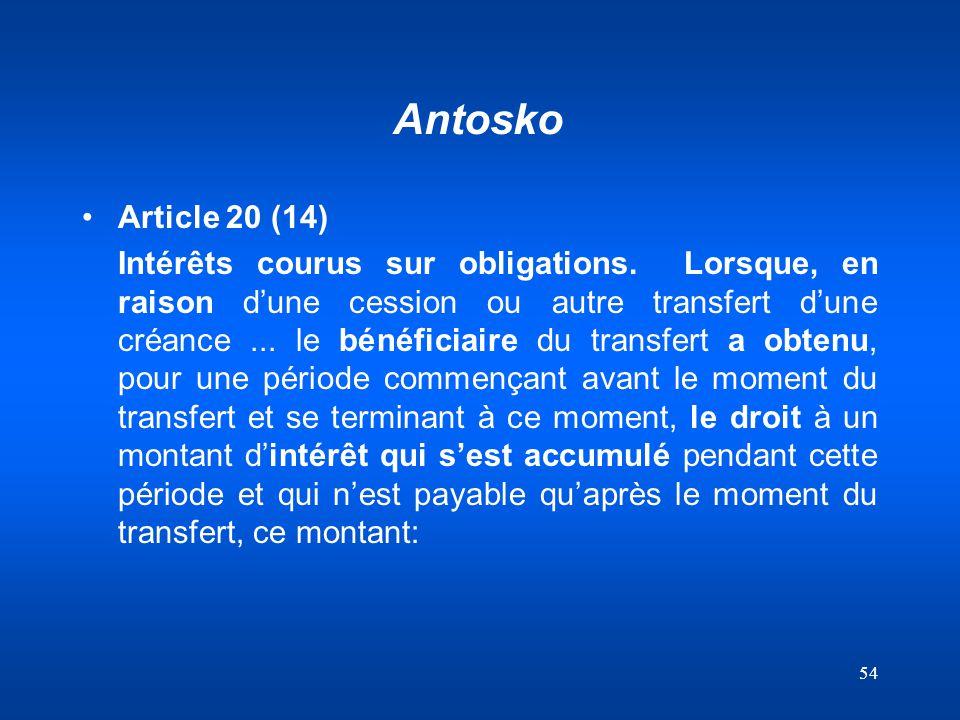 54 Antosko Article 20 (14) Intérêts courus sur obligations. Lorsque, en raison dune cession ou autre transfert dune créance... le bénéficiaire du tran