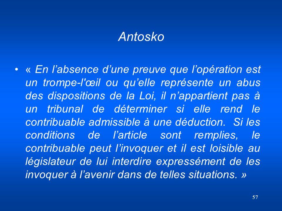 57 Antosko « En labsence dune preuve que lopération est un trompe-l'œil ou quelle représente un abus des dispositions de la Loi, il nappartient pas à