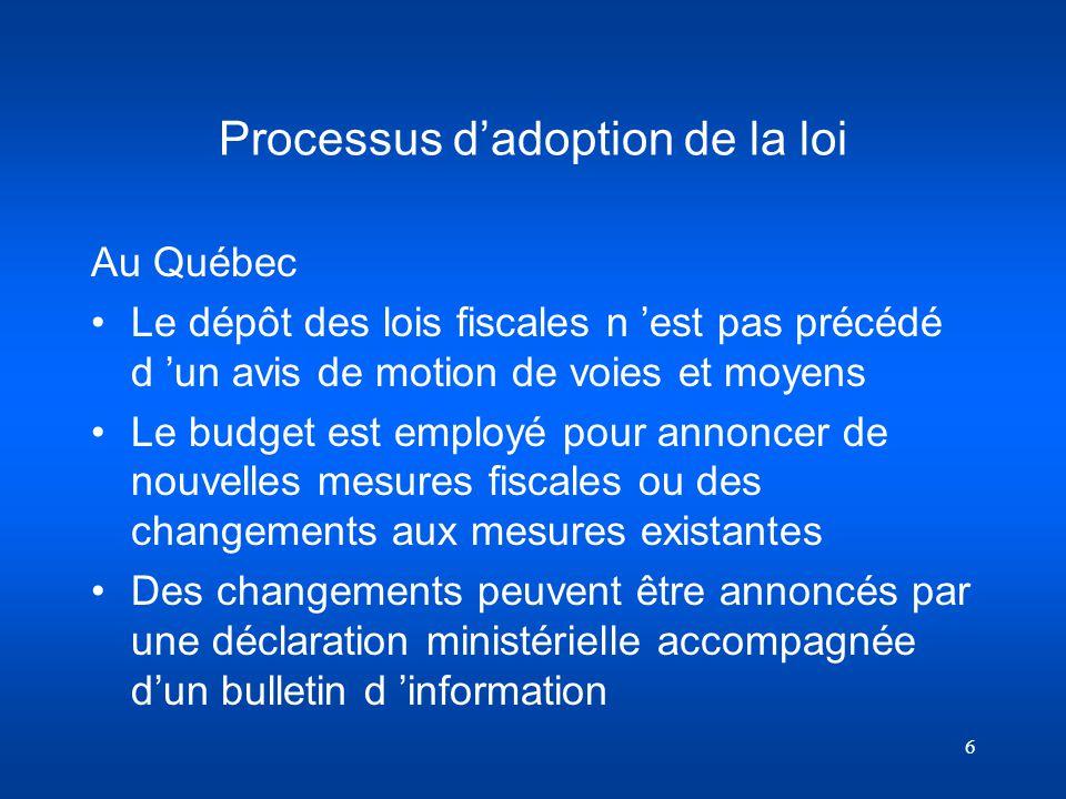 6 Processus dadoption de la loi Au Québec Le dépôt des lois fiscales n est pas précédé d un avis de motion de voies et moyens Le budget est employé po