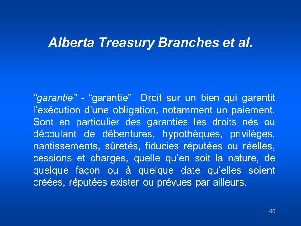 60 Alberta Treasury Branches et al. garantie - garantie Droit sur un bien qui garantit lexécution dune obligation, notamment un paiement. Sont en part