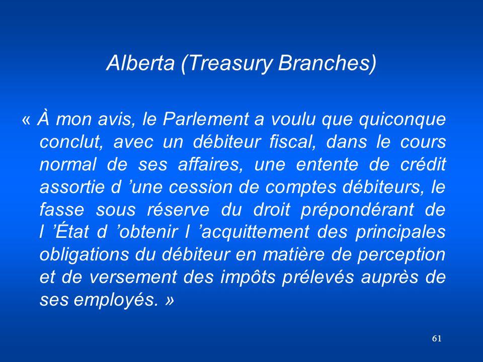 61 Alberta (Treasury Branches) « À mon avis, le Parlement a voulu que quiconque conclut, avec un débiteur fiscal, dans le cours normal de ses affaires