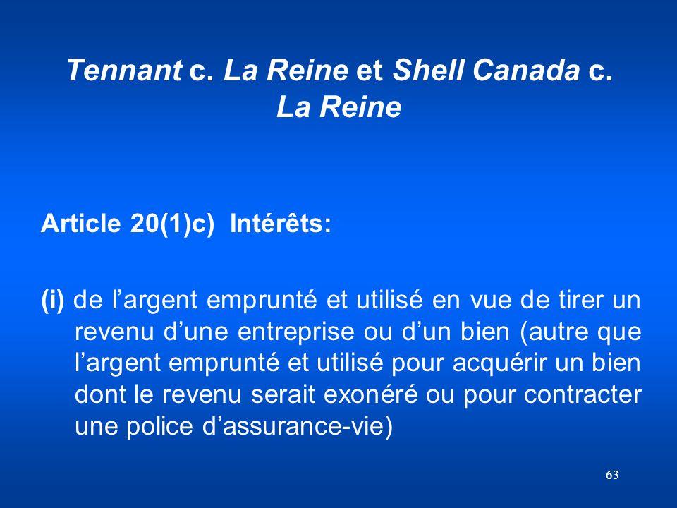 63 Tennant c. La Reine et Shell Canada c. La Reine Article 20(1)c) Intérêts: (i) de largent emprunté et utilisé en vue de tirer un revenu dune entrepr