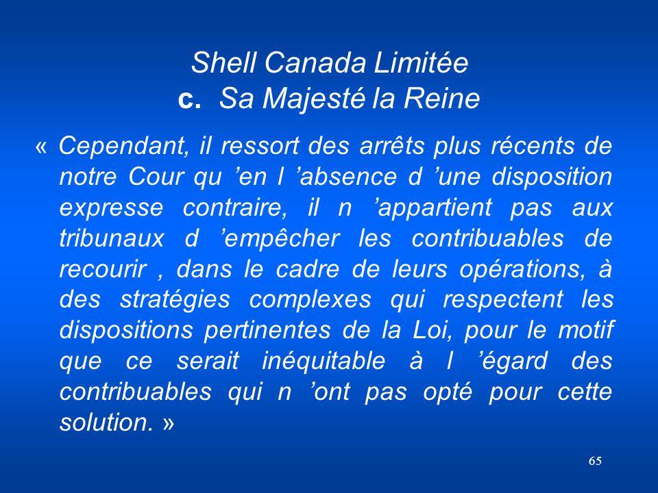 65 Shell Canada Limitée c. Sa Majesté la Reine « Cependant, il ressort des arrêts plus récents de notre Cour qu en l absence d une disposition express