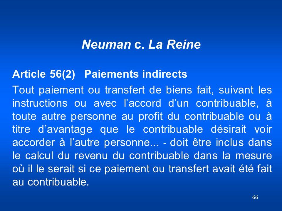 66 Neuman c. La Reine Article 56(2) Paiements indirects Tout paiement ou transfert de biens fait, suivant les instructions ou avec laccord dun contrib