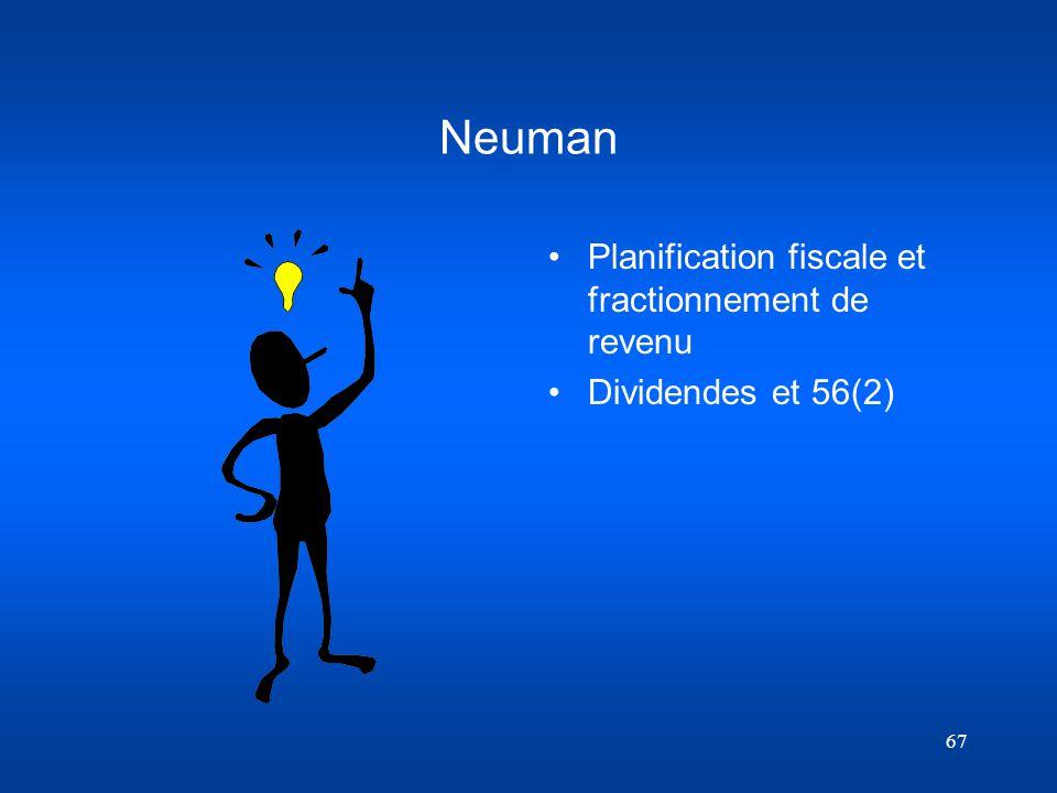 67 Neuman Planification fiscale et fractionnement de revenu Dividendes et 56(2)