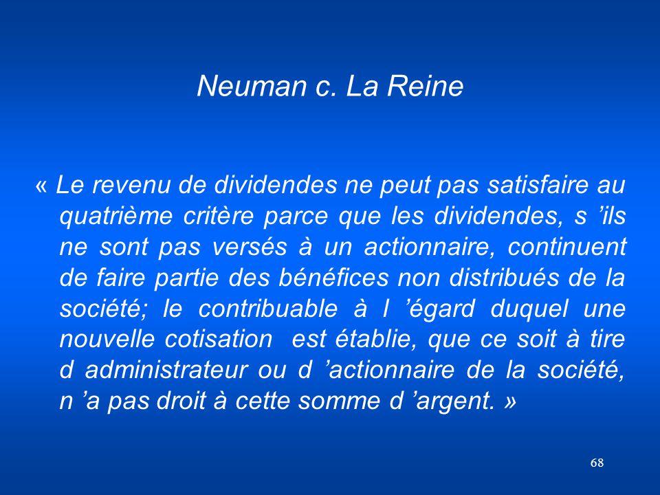 68 Neuman c. La Reine « Le revenu de dividendes ne peut pas satisfaire au quatrième critère parce que les dividendes, s ils ne sont pas versés à un ac
