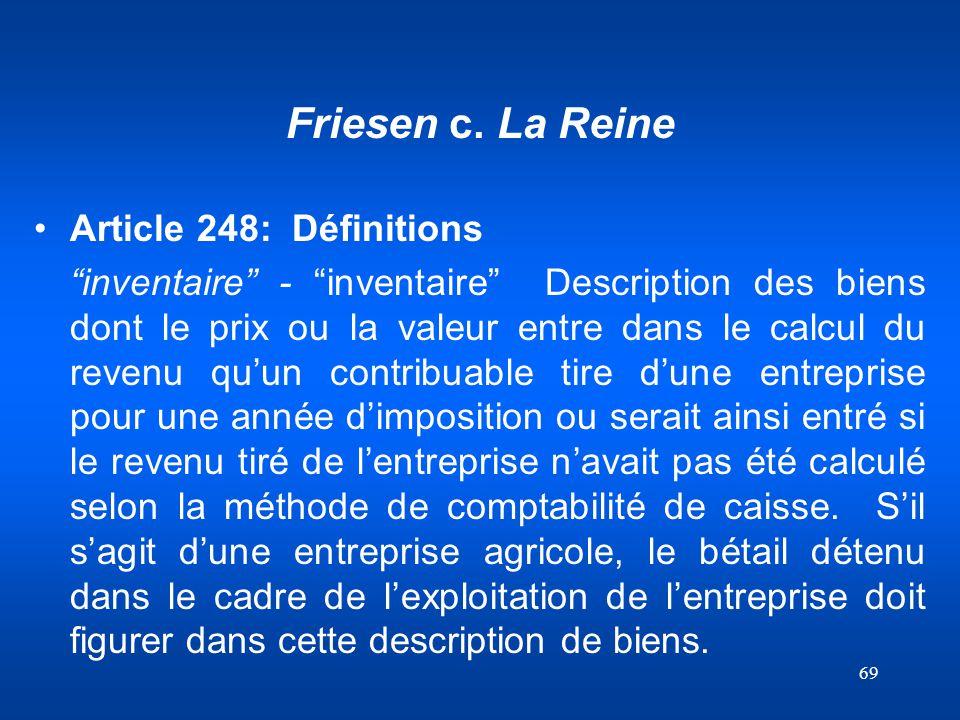 69 Friesen c. La Reine Article 248: Définitions inventaire - inventaire Description des biens dont le prix ou la valeur entre dans le calcul du revenu