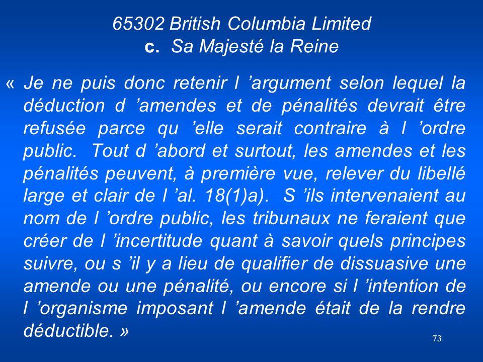 73 65302 British Columbia Limited c. Sa Majesté la Reine « Je ne puis donc retenir l argument selon lequel la déduction d amendes et de pénalités devr