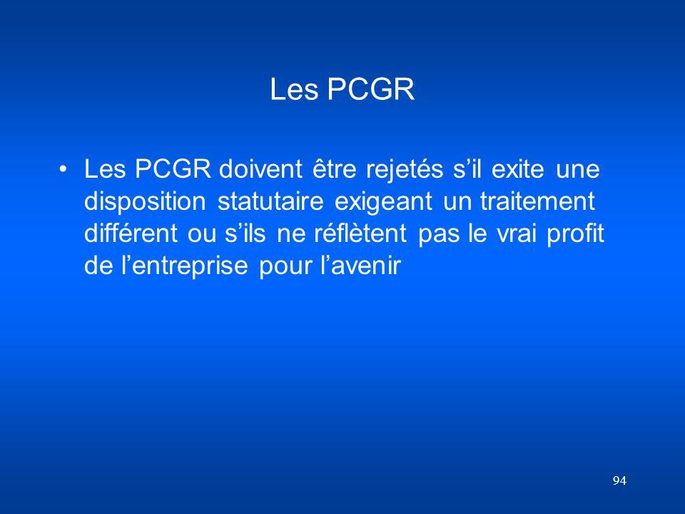94 Les PCGR Les PCGR doivent être rejetés sil exite une disposition statutaire exigeant un traitement différent ou sils ne réflètent pas le vrai profi
