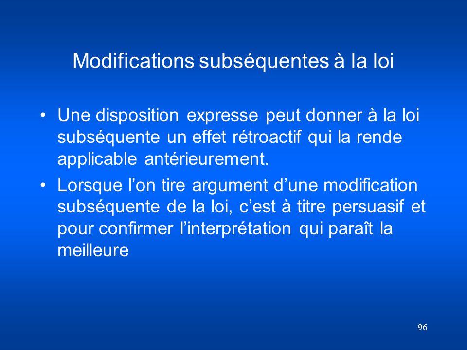96 Modifications subséquentes à la loi Une disposition expresse peut donner à la loi subséquente un effet rétroactif qui la rende applicable antérieur