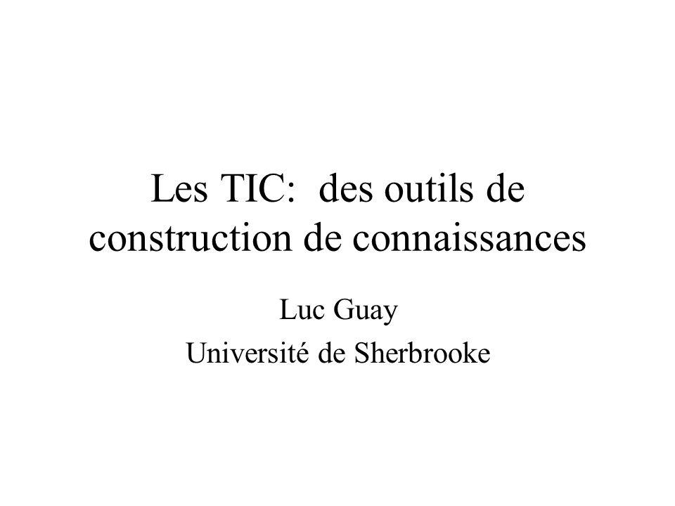 Les TIC: des outils de construction de connaissances Luc Guay Université de Sherbrooke
