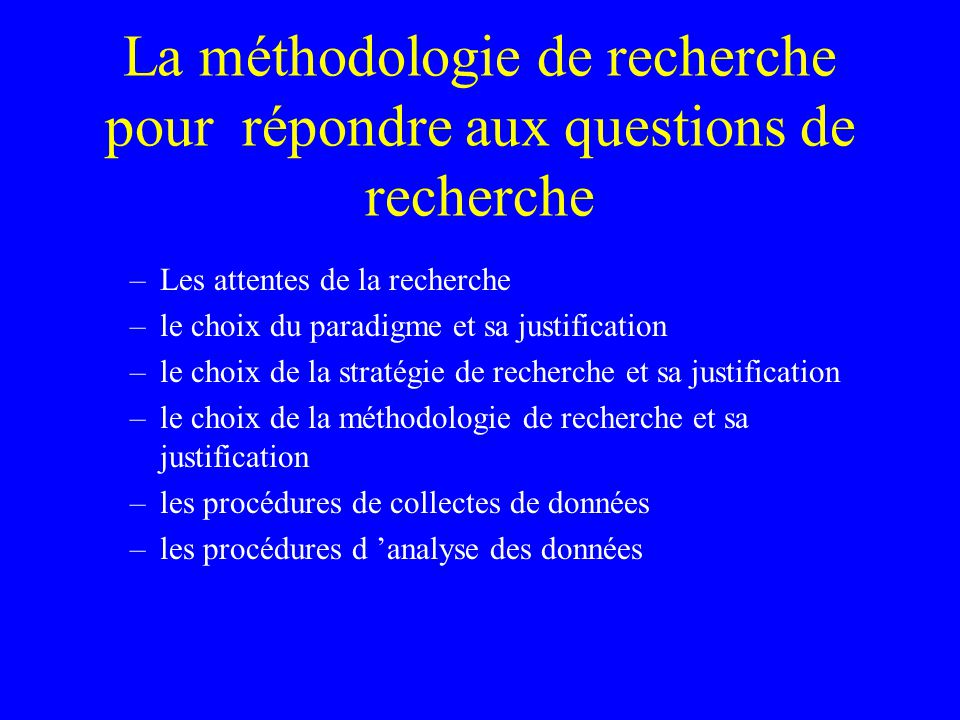 La méthodologie de recherche pour répondre aux questions de recherche –Les attentes de la recherche –le choix du paradigme et sa justification –le choix de la stratégie de recherche et sa justification –le choix de la méthodologie de recherche et sa justification –les procédures de collectes de données –les procédures d analyse des données