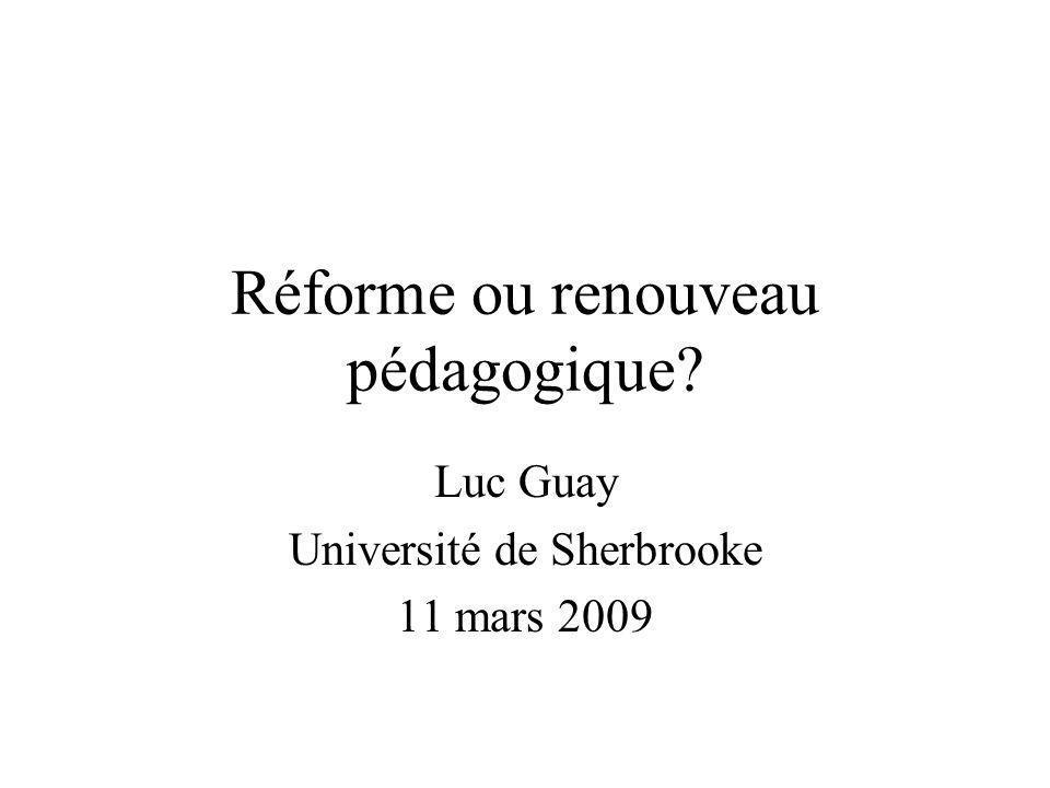 Réforme ou renouveau pédagogique? Luc Guay Université de Sherbrooke 11 mars 2009
