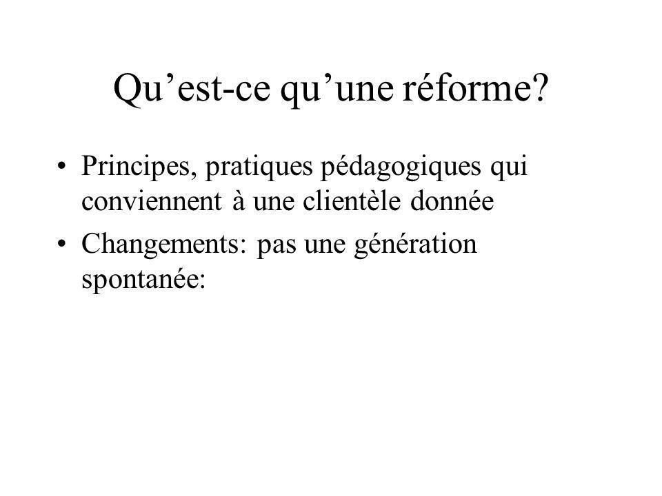 Quest-ce quune réforme? Principes, pratiques pédagogiques qui conviennent à une clientèle donnée Changements: pas une génération spontanée: