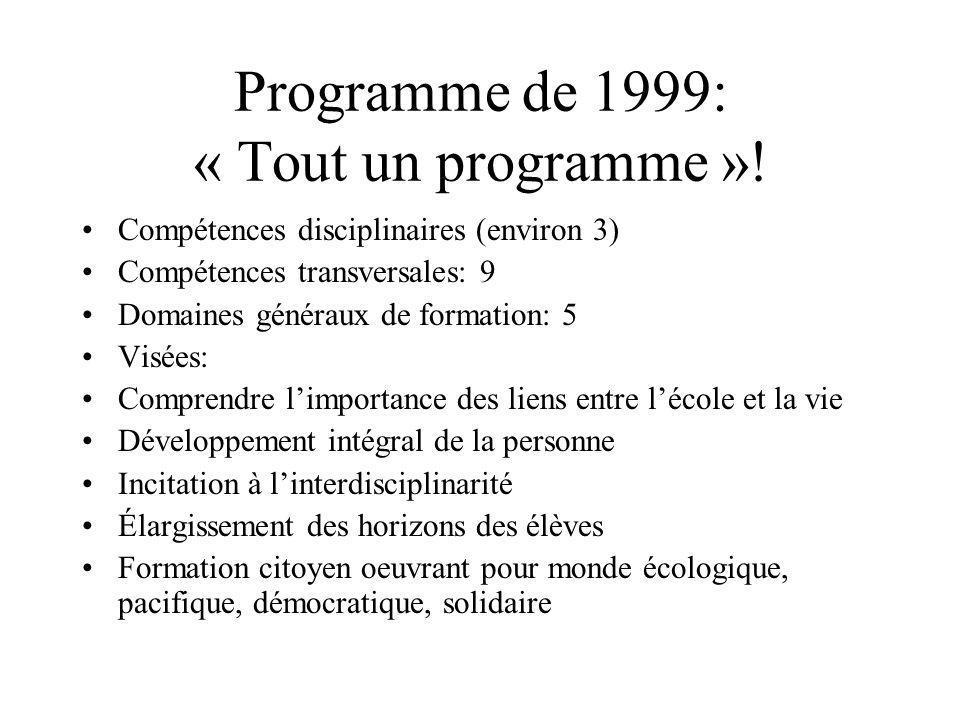 Programme de 1999: « Tout un programme »! Compétences disciplinaires (environ 3) Compétences transversales: 9 Domaines généraux de formation: 5 Visées