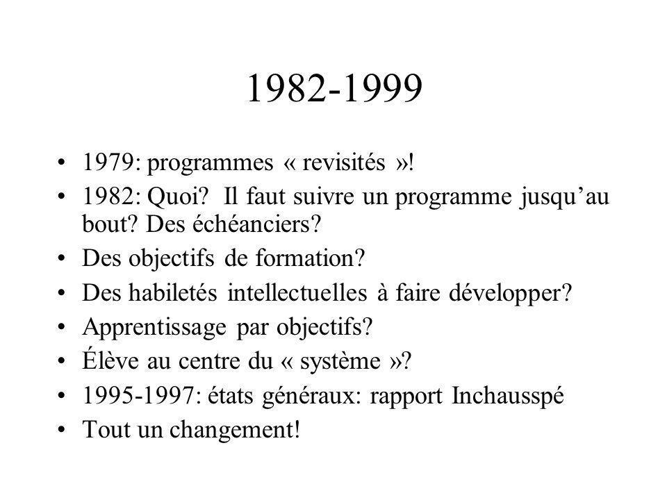 1982-1999 1979: programmes « revisités »! 1982: Quoi? Il faut suivre un programme jusquau bout? Des échéanciers? Des objectifs de formation? Des habil