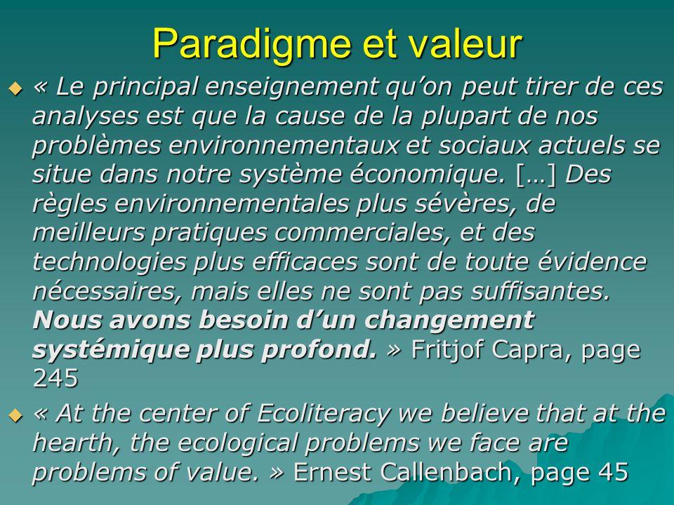 Paradigme et valeur « Le principal enseignement quon peut tirer de ces analyses est que la cause de la plupart de nos problèmes environnementaux et so