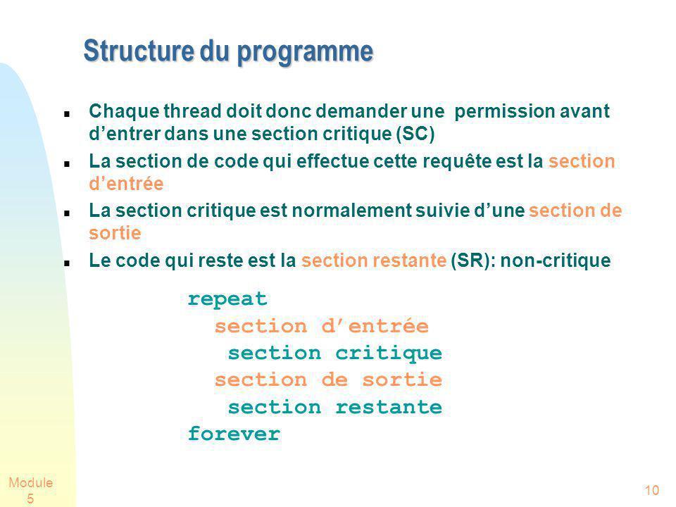 Module 5 10 Structure du programme Chaque thread doit donc demander une permission avant dentrer dans une section critique (SC) La section de code qui