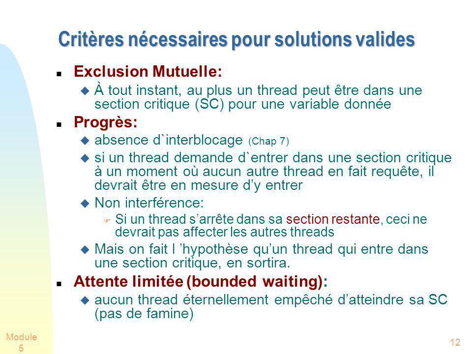 Module 5 12 Critères nécessaires pour solutions valides Exclusion Mutuelle: À tout instant, au plus un thread peut être dans une section critique (SC)