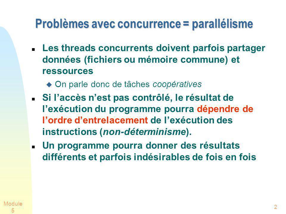 Module 5 2 Problèmes avec concurrence = parallélisme Les threads concurrents doivent parfois partager données (fichiers ou mémoire commune) et ressour