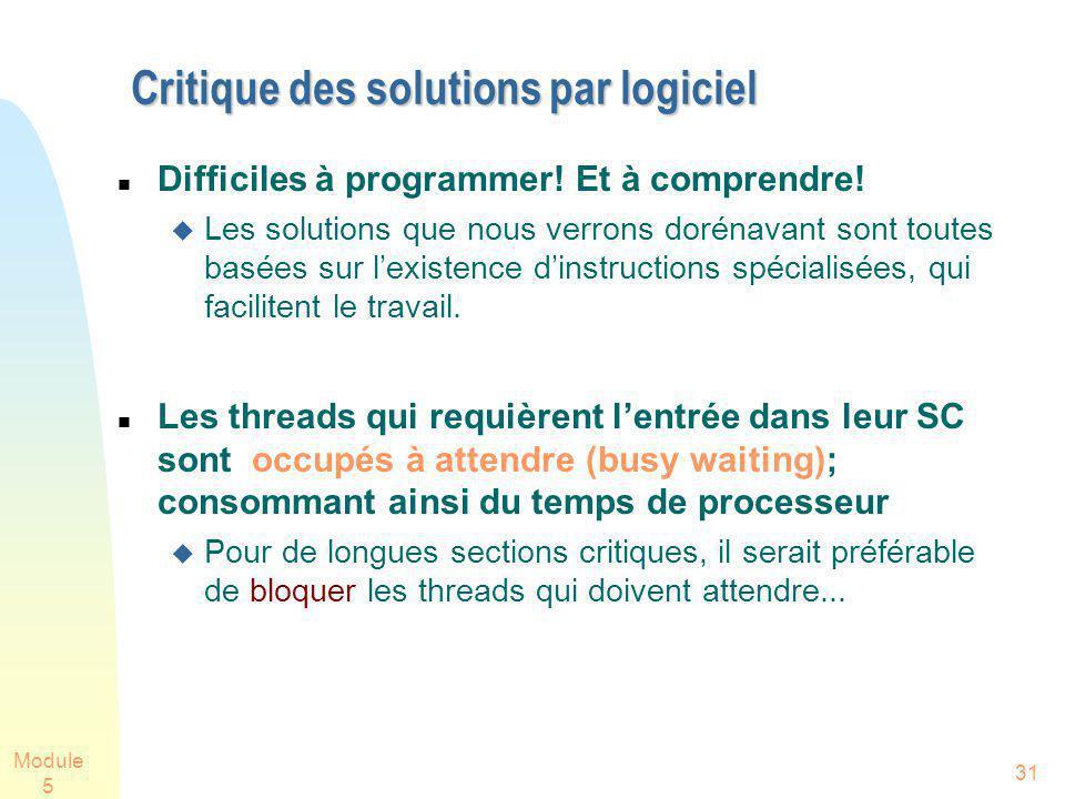 Module 5 31 Critique des solutions par logiciel Difficiles à programmer! Et à comprendre! Les solutions que nous verrons dorénavant sont toutes basées