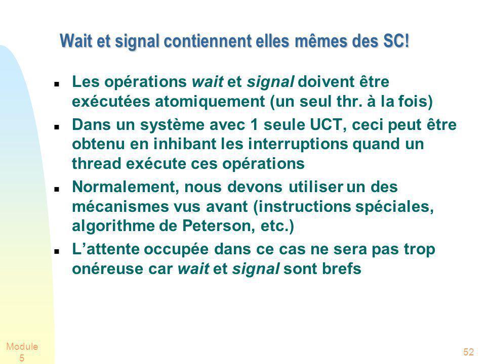 Module 5 52 Wait et signal contiennent elles mêmes des SC! Les opérations wait et signal doivent être exécutées atomiquement (un seul thr. à la fois)
