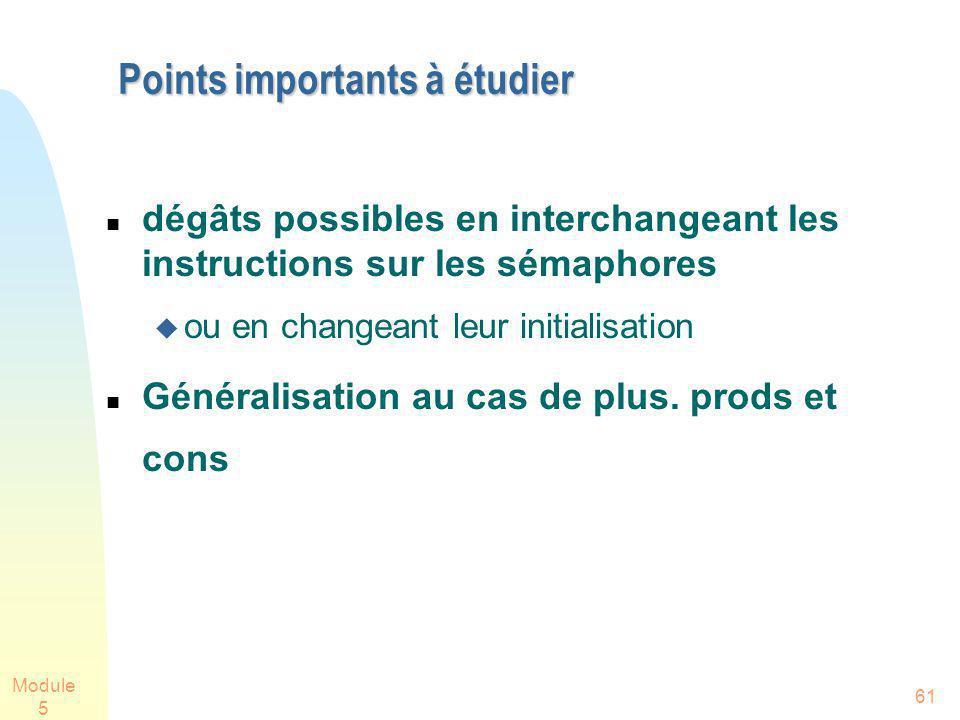 Module 5 61 Points importants à étudier dégâts possibles en interchangeant les instructions sur les sémaphores ou en changeant leur initialisation Gén