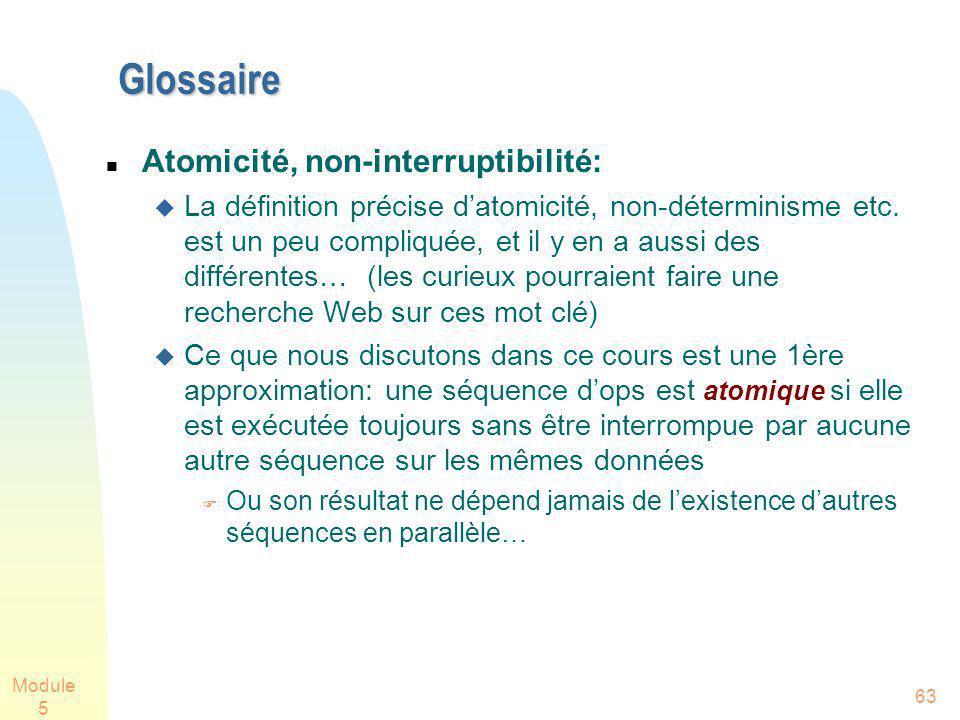 Module 5 63 Glossaire Atomicité, non-interruptibilité: La définition précise datomicité, non-déterminisme etc. est un peu compliquée, et il y en a aus