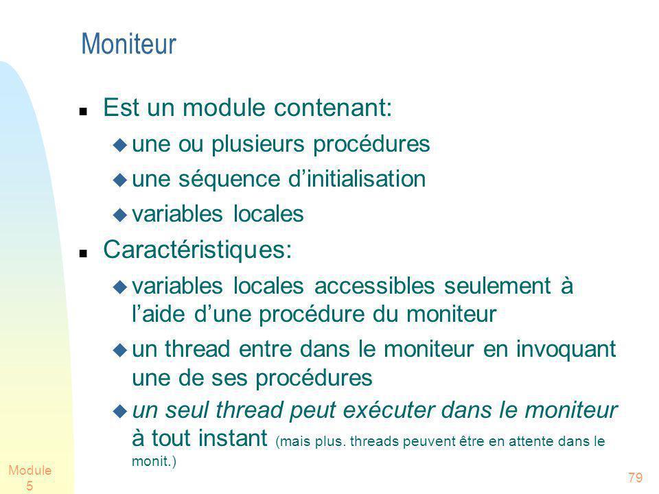 Module 5 79 Moniteur Est un module contenant: une ou plusieurs procédures une séquence dinitialisation variables locales Caractéristiques: variables l