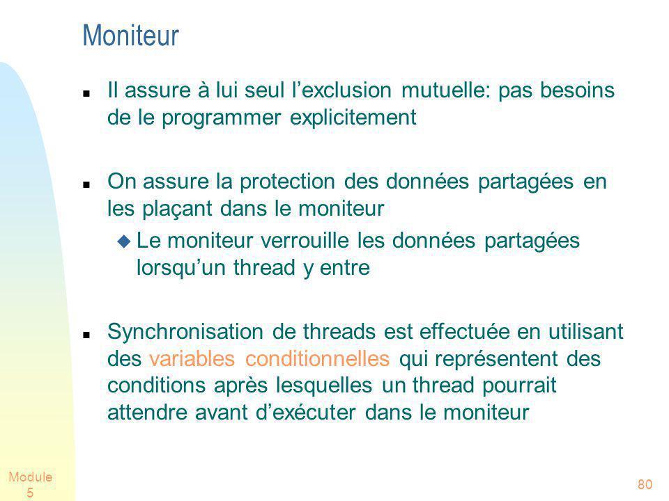 Module 5 80 Moniteur Il assure à lui seul lexclusion mutuelle: pas besoins de le programmer explicitement On assure la protection des données partagée