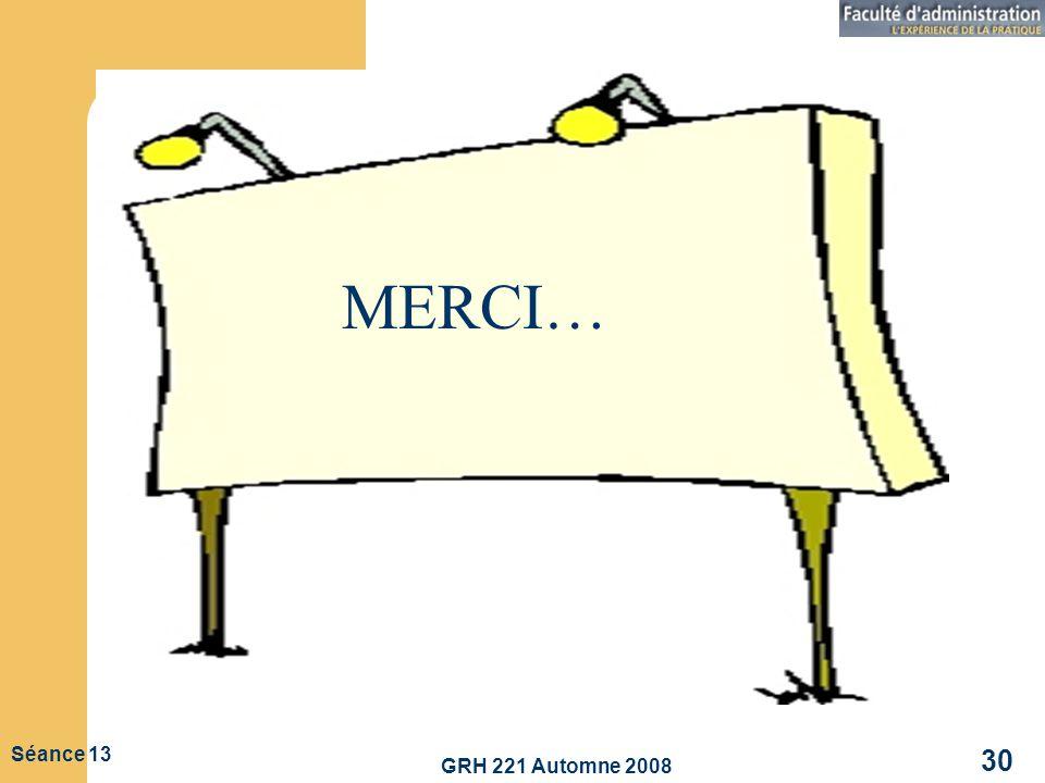 GRH 221 Automne 2008 30 Séance 13 MERCI…