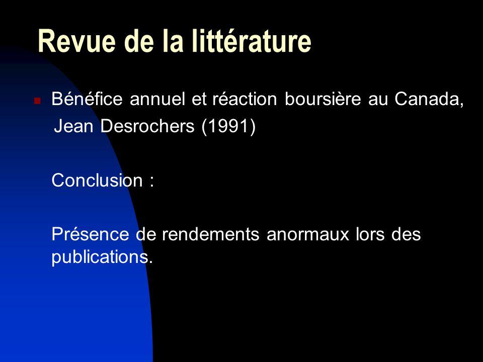 Revue de la littérature Bénéfice annuel et réaction boursière au Canada, Jean Desrochers (1991) Conclusion : Présence de rendements anormaux lors des publications.