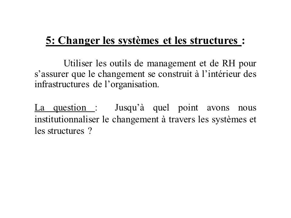 5: Changer les systèmes et les structures : Utiliser les outils de management et de RH pour sassurer que le changement se construit à lintérieur des i