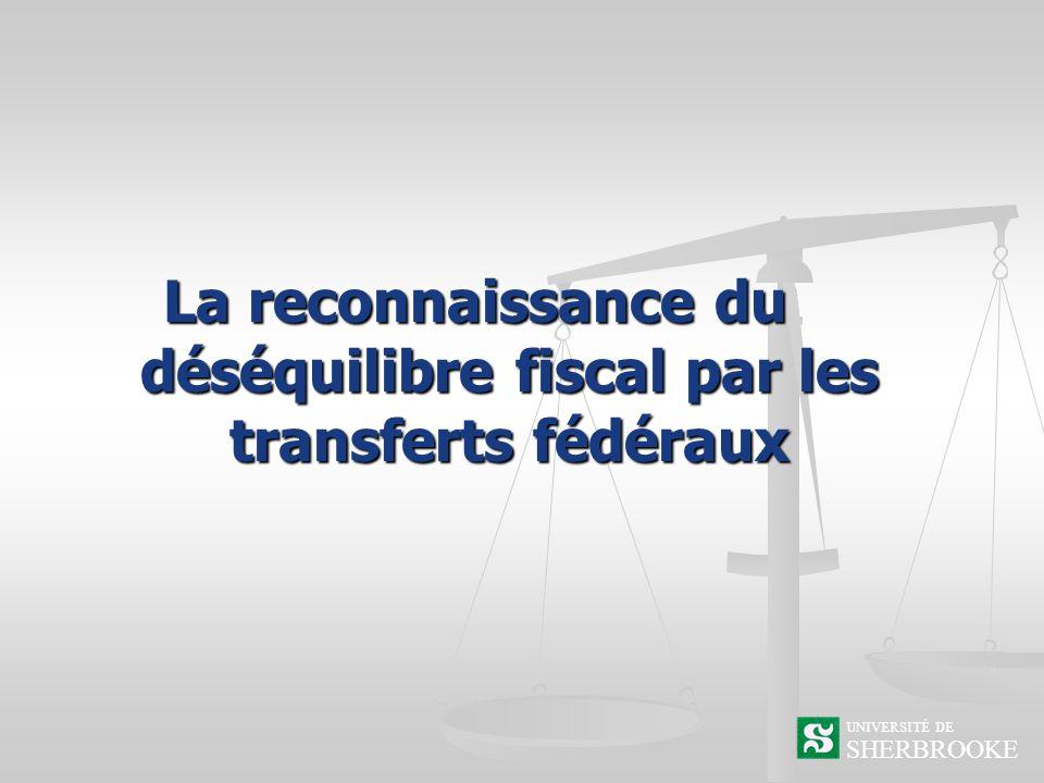 La reconnaissance du déséquilibre fiscal par les transferts fédéraux SHERBROOKE UNIVERSITÉ DE
