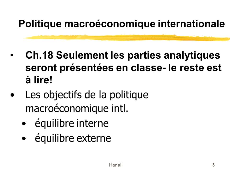 Hanel3 Politique macroéconomique internationale Ch.18 Seulement les parties analytiques seront présentées en classe- le reste est à lire! Les objectif