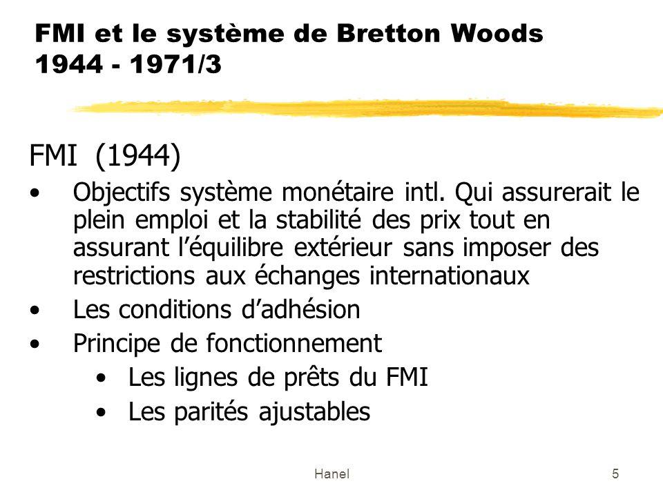 Hanel5 FMI et le système de Bretton Woods 1944 - 1971/3 FMI (1944) Objectifs système monétaire intl. Qui assurerait le plein emploi et la stabilité de